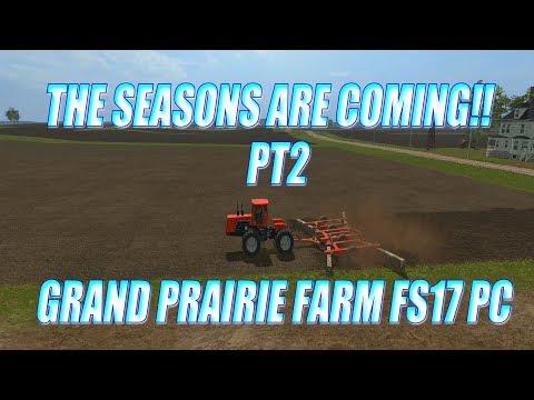 THE SEASONS ARE COMING!! PT2 GRAND PRAIRIE FARM FS17 PC