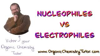 Nucleophiles and Electrophiles