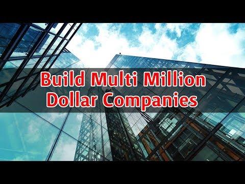 Learn how to build Multi Million Dollar Companies
