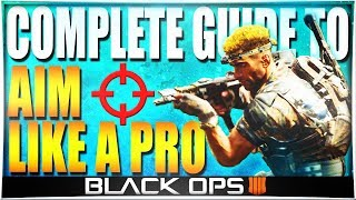 10 BIGGEST & BEST AIMING TIPS FOR BLACK OPS 4! (Instantly Improve Aim Accuracy BO4 - Full Guide)