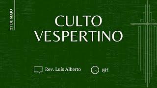 Culto Vespertino, Rev. Luís Alberto | IPBNL | 23.05.2021