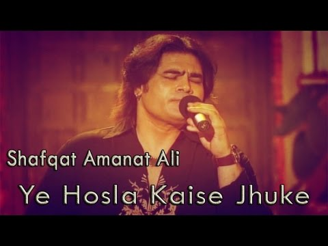Shafqat Amanat Ali - Ye Hosla Kaise Jhuke