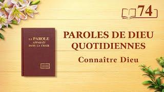 Paroles de Dieu quotidiennes   « L'œuvre de Dieu, le tempérament de Dieu et Dieu Lui-même III »   Extrait 74
