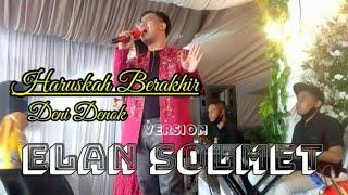 Live Show HARUSKAH BERAKHIR (Rhoma Irama) - Cover Voc: DENI DENOK ~ ELAN SOLMET version