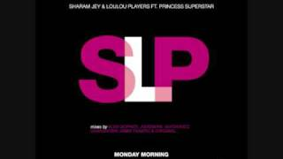 Sharam Jey & Loulou Players feat. Princess Superstar - Monday Morning (Alex Gopher Remix)