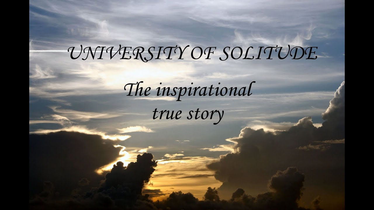 Real Life Inspirational Stories - University of Solitude