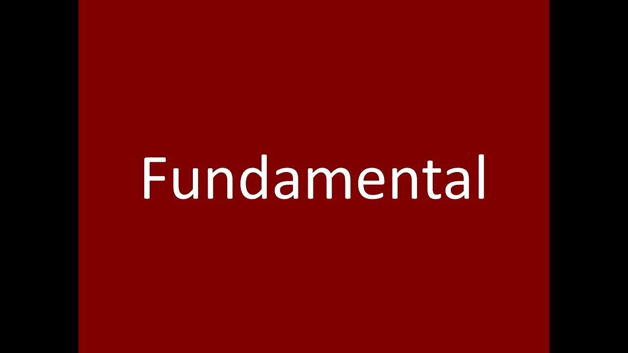 Fundamental Meaning Definition Pronunciation Example Synonym Antonyms