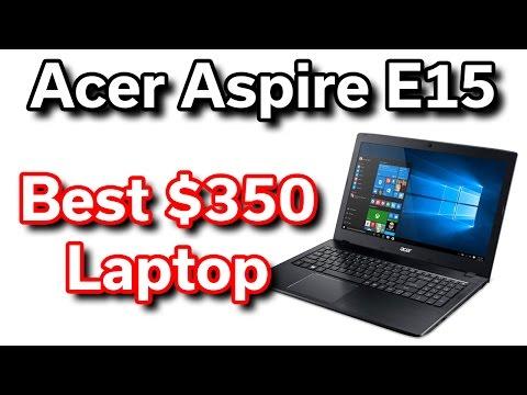 Best $350 Laptop - Acer Aspire E15 - Intel 7th Gen - 1080p - Review