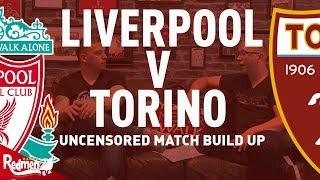 Liverpool v Torino | Uncensored Match Build Up