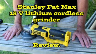 Stanley Fat Max 18 V Lithium Cordless Grinder - Review & Demonstration