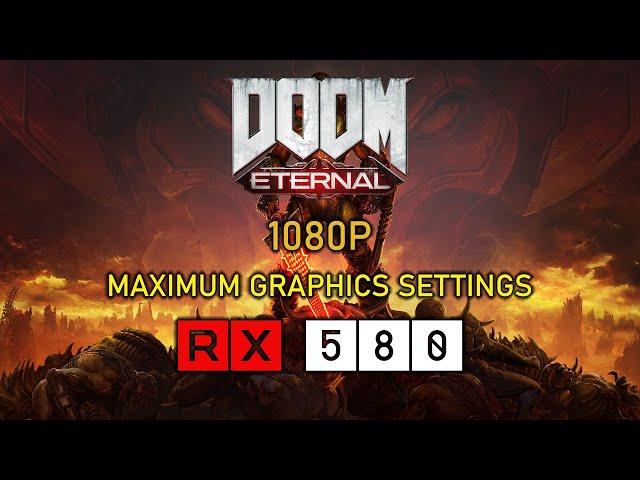 DOOM Eternal - Max Settings - RX 580 8GB | i7-4770 (1080P)