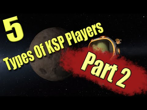 5 Types of Kerbal Space Program players - Part 2! |