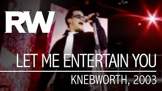 Robbie Williams | Let Me Entertain You | Live At Knebworth 2003