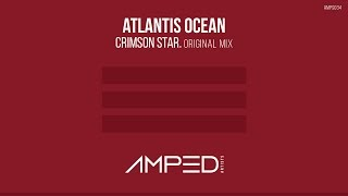 Atlantis Ocean - Crimson Star (Original Mix) [Amped Artists Release]