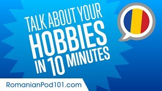 How to Talk About Your Hobbies In Romanian?
