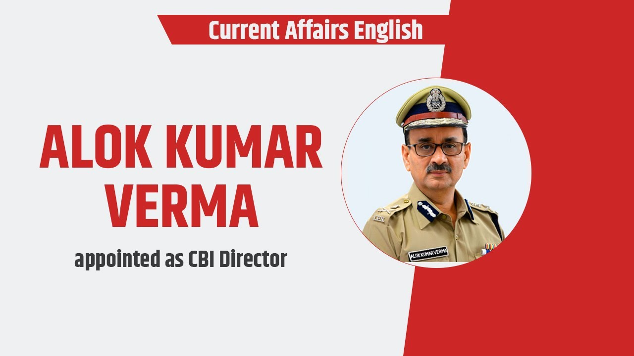 Current Affairs English : Alok kumar Verma appointed as CBI Director