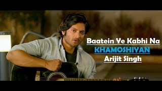 Baatein Ye Kabhi Na | Khamoshiyan | Arijit Singh | Ali Fazal | Sapna Pabbi | Lyrics Video Song
