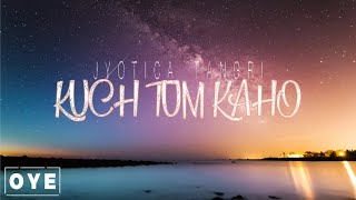 KUCH TUM KAHO - JYOTICA TANGRI [LYRICAL VIDEO]