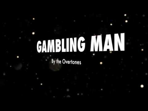 The Overtones - Gambling Man [Lyrics]