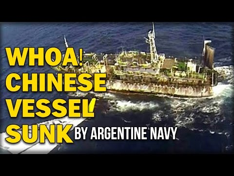 WHOA! CHINESE VESSEL SUNK BY ARGENTINE NAVY