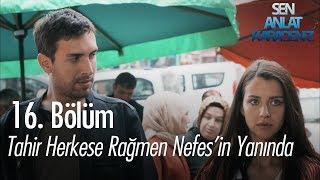 Tahir herkese rağmen Nefes'in yanında - Sen Anlat Karadeniz 16. Bölüm