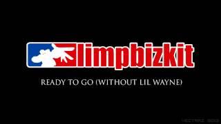 Limp Bizkit - Ready To Go (Without Lil Wayne)