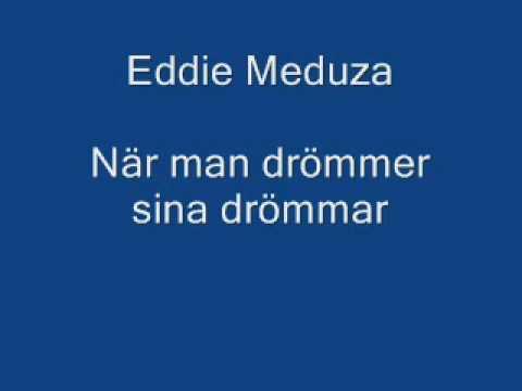 Eddie Meduza - När man drömmer sina drömmar