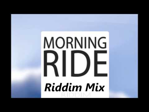 Morning Ride Riddim Mix {Bombrush Records}  @Maticalise