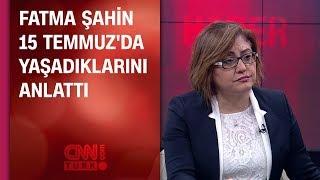Fatma Şahin, 15 Temmuz'da yaşadıklarını anlattı