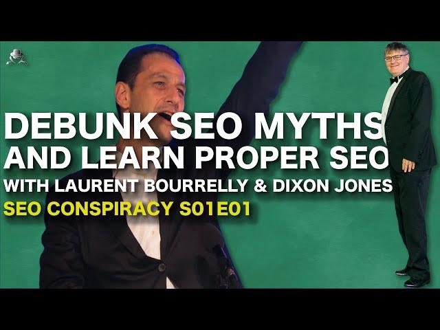 DEBUNK SEO MYTHS AND LEARN PROPER SEO WITH LAURENT BOURRELLY & DIXON JONES - SEO CONSPIRACY S01E01