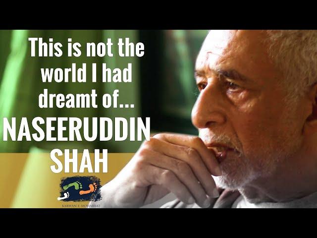 Naseeruddin Shah - This Is Not The World I Had Dreamt Of... | Karwan e Mohabbat