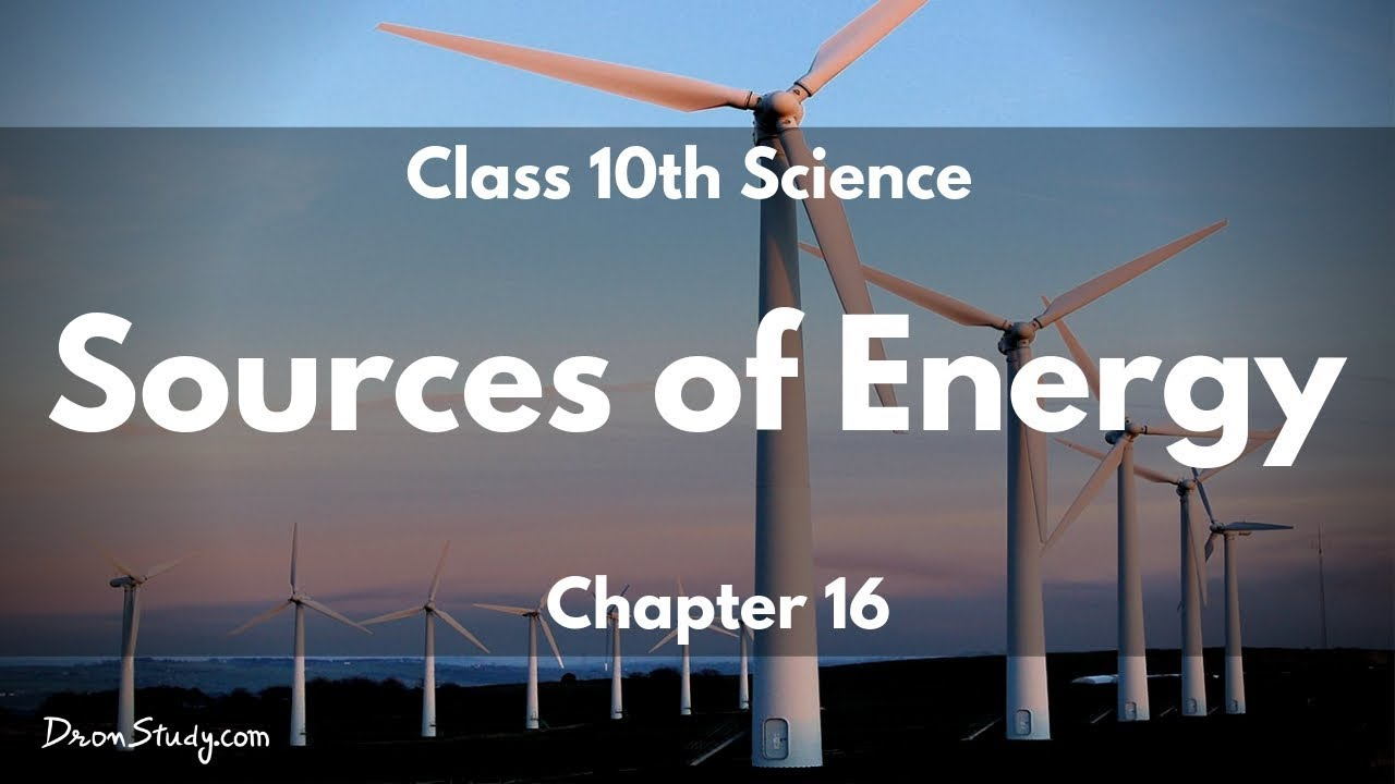 Sources of Energy : CBSE Class 10 X Science (Physics)