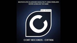 Mustafa Atici & Gokhan Sakaltas Feat. Ebba Wikbladh - Never Gonna Be The Same (Out Now)