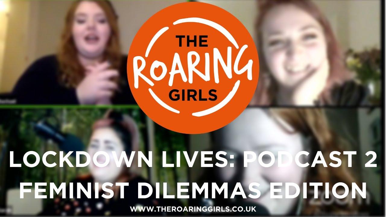 The Roaring Girls | Lockdown Lives, Feminist Dilemmas Edition - 2020