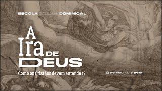EBD: A ira de Deus. Como os cristãos devem entender?