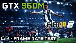 GTX 960M FIFA 19 GAMEPLAY | Frame Rate Benchmark Test | 1080p/Max Settings