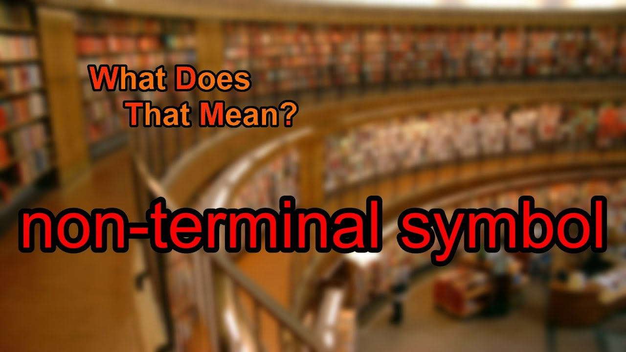What Does Non Terminal Symbol Mean Youtube