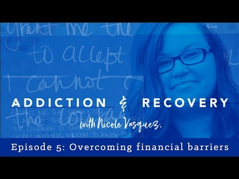 overcoming-financial-barriers-for-addiction-treatment:-addiction-and-recovery-with-nicole-vasquez