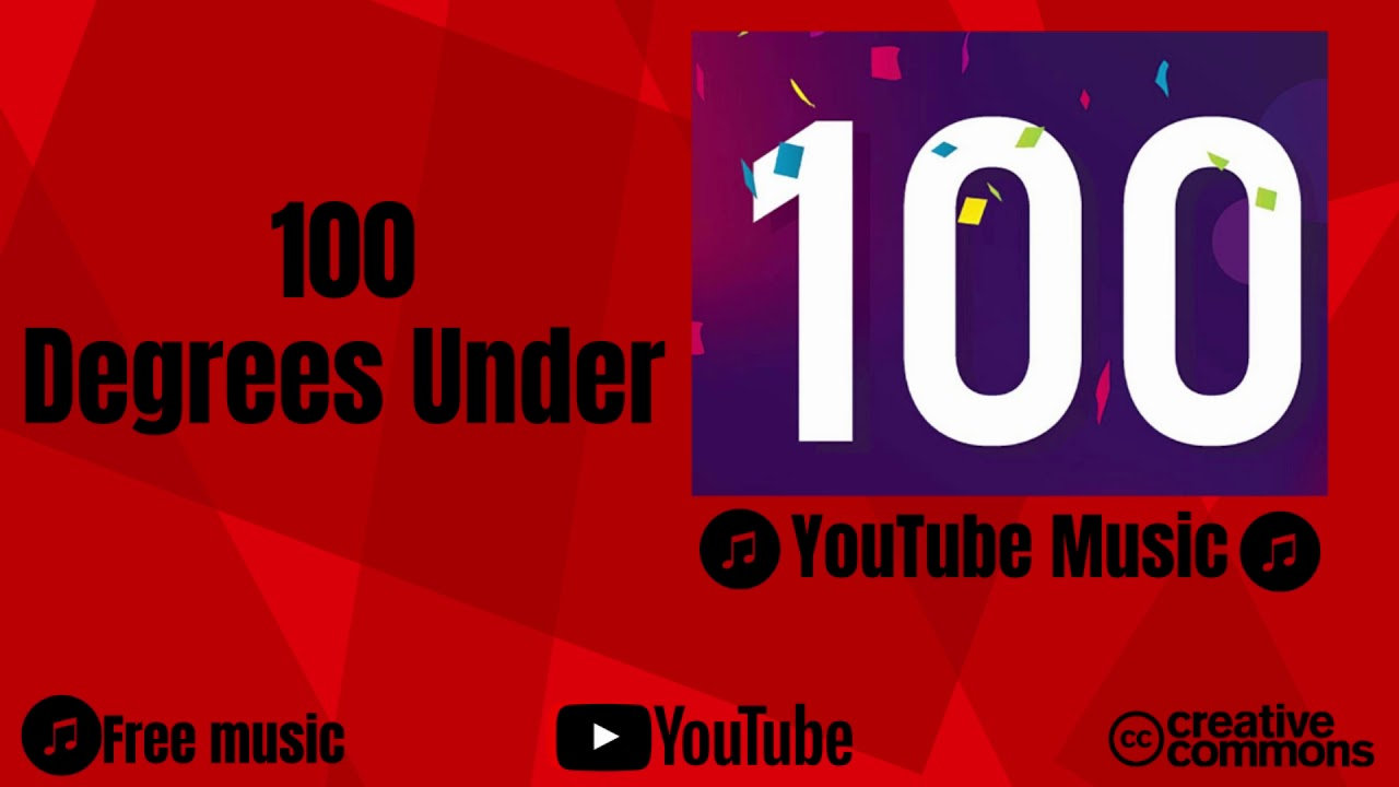 100 Degrees Under Youtube Library Music Creative Commons Youtube