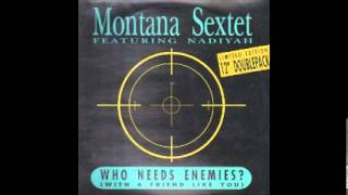 Montana Sextet - Who need enemies (with a friend like you)