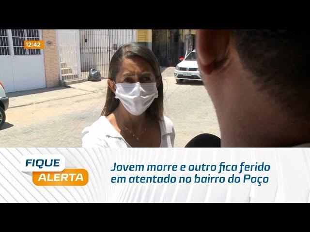 Jovem morre e outro fica ferido em atentado no bairro do Poço