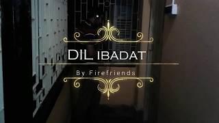 Dil Ibadat by Firefriends (Karaoke)
