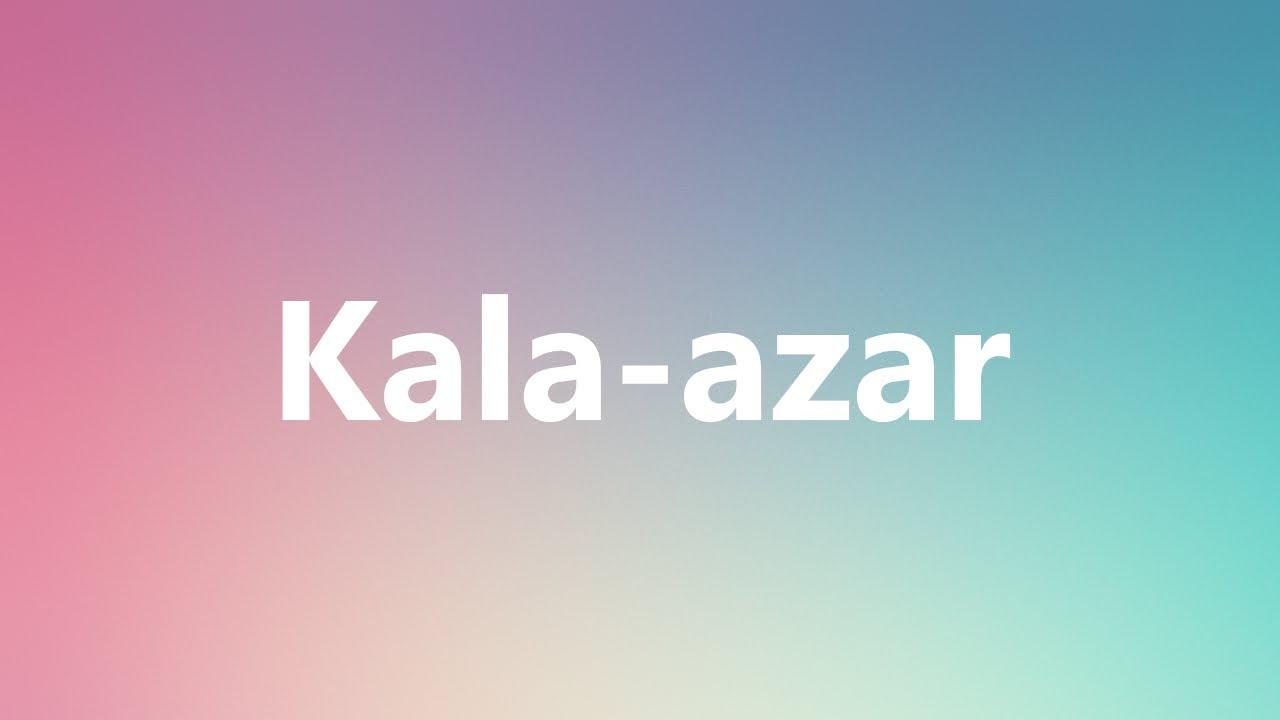 Kala-azar - Medical Meaning