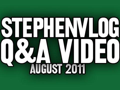 StephenVlog Q&A - August 2011