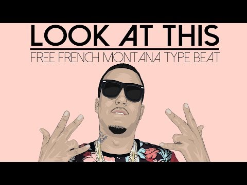 French Montana Type Beat 2017 FREE - Look At This [Free French Montana Type Beat 2018]