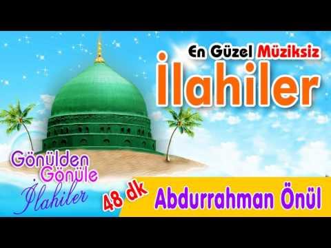 En Güzel Müziksiz İlahiler - Abdurrahman Önül     Full Albüm 2016