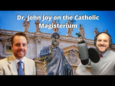 Dr. John Joy on the Catholic Magisterium