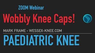 Wessex Knee Paediatric Zoom Webinar - Patellar Instability and dislocating kneecaps