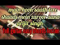 Main Hoon Saath Tere Shaadi Mein Zaroor Aana Arijit Singh Full Easy Guitar Chords Lesson mp3