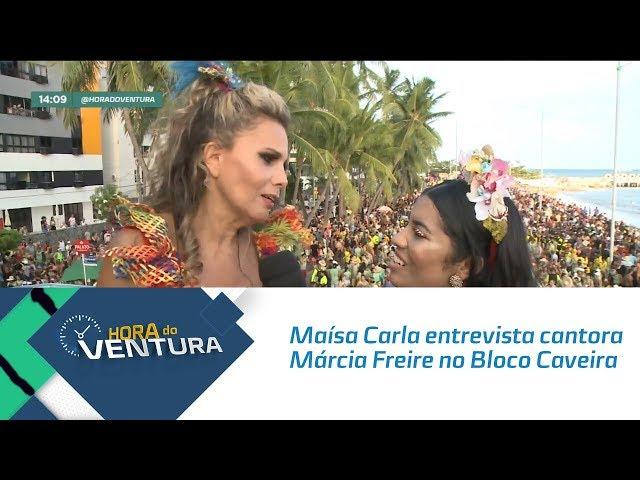 Maísa Carla entrevista cantora Márcia Freire no Bloco Caveira - Bloco 01